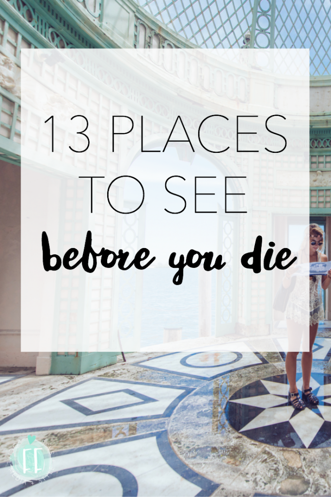 You'll Want to See These 13 Places Before You Die
