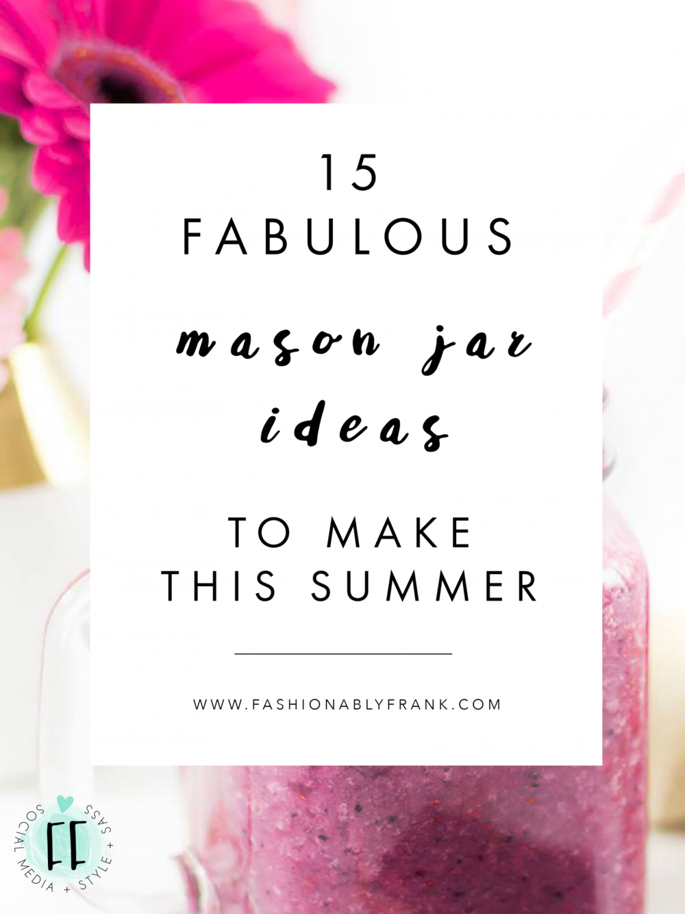 15 Fabulous Mason Jar Ideas to Make This Summer | Fashionably Frank Blog