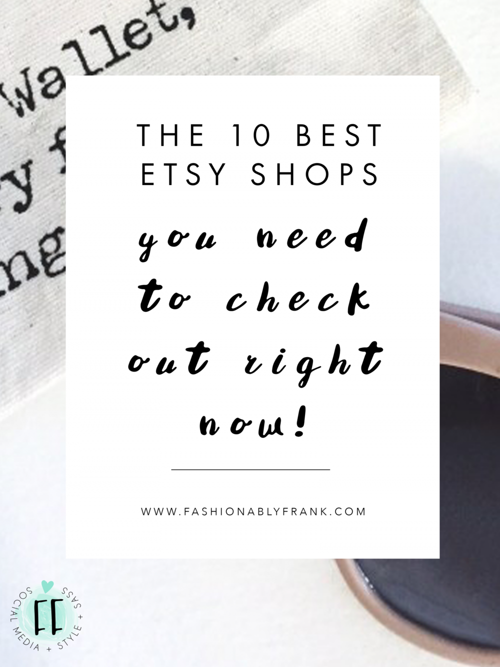 The 10 Best Etsy Shops You Need to Check Out Right Now | Fashionably Frank Blog