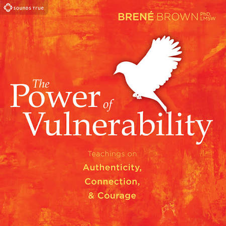 Brene Brown's  The Power of Vulnerability