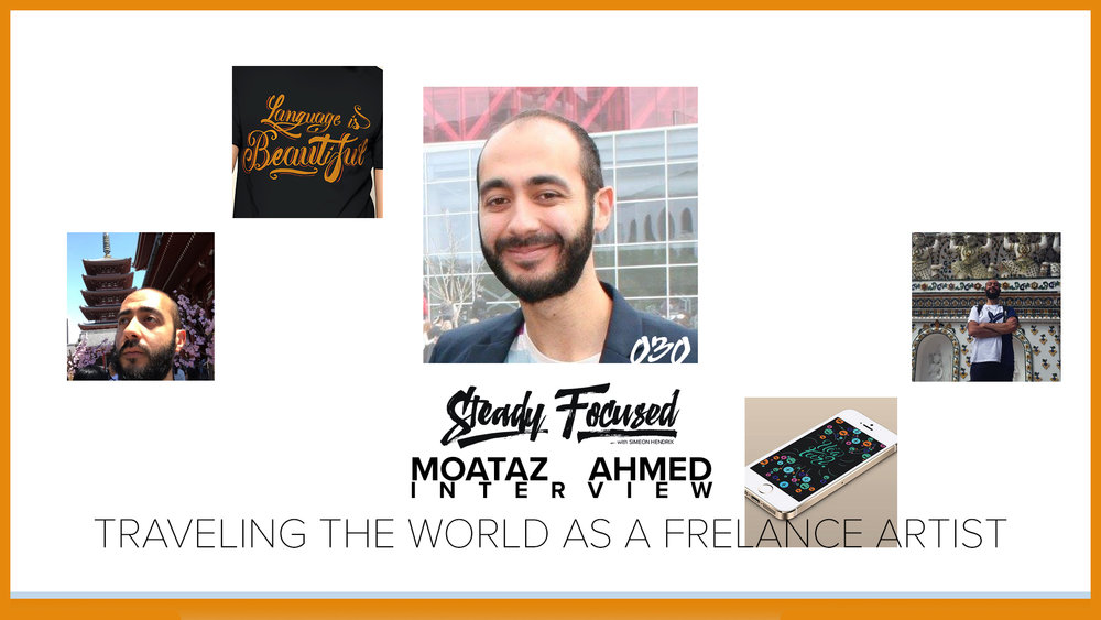 Steady Focused - Interview with Moataz - Traveling The World as a Freelance Artist