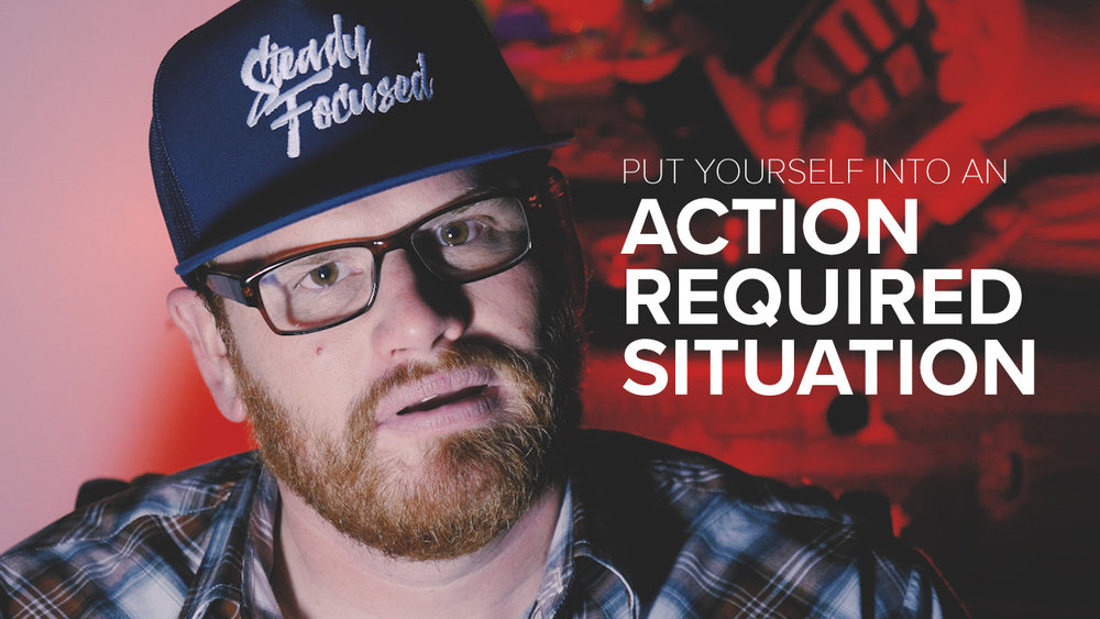 Put Yourself into an Action Required Situation - Steady Focused EP 043