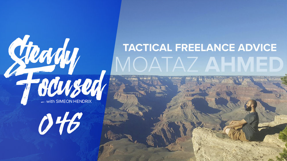 Tactical Freelance Advice - Moataz Ahmed Interview - Steady Focused 046