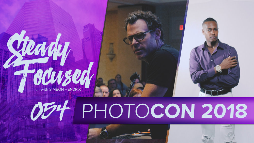 Photocon 2018 Highlight Recap - Featuring Peter Hurley - Steady Focused EP 054