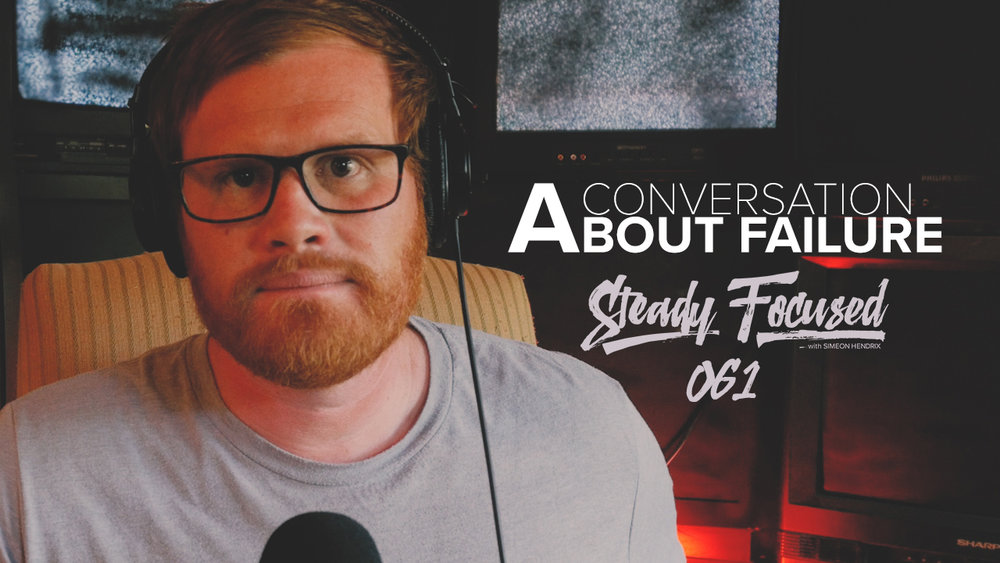 A Conversation About Failure - Episode 061 of Steady Focused w/ Simeon Hendrix