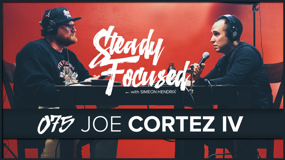 Love Yourself, Believe in Yourself, Be Thankful - Joe Cortez IV Interview