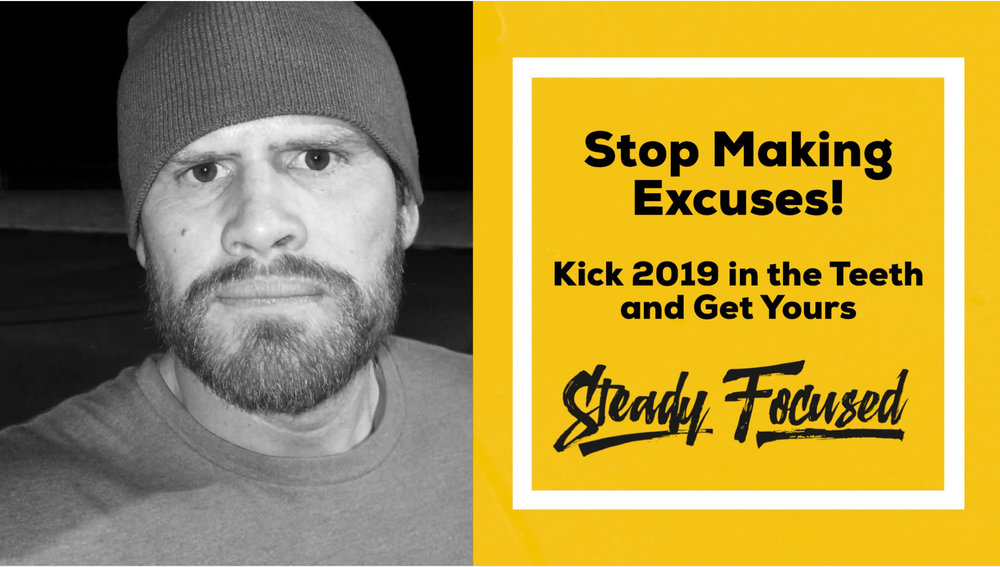 Stop Making Excuses! Kick 2019 in the Teeth and Get Yours!