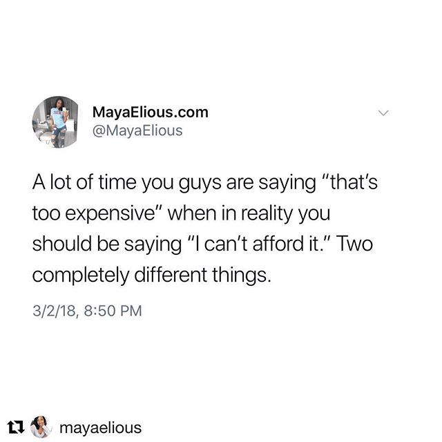 """#Repost @mayaelious """"Too expensive"""" implies """"it's not worth the price."""" """"I cannot afford it"""" implies """"it's not within my budget."""" More often than not, we want quality experiences to match our budget instead of making room in our budget for quality experiences. So we'll sit there and try to belittle or downplay the value of something to make ourselves feel better. It doesn't work like that. When you disrespect value, you only attract and accept cheap things in your life. When you respect value, you open yourself up to believing you deserve it. . . There are even instances where just because the money is in your account doesn't mean you CAN afford it. """"No I cannot go afford to go out and have a $30 dinner because I'm budgeting for a $2,000 experience."""" Affordability is not about how high or low the price is, it's about what it's taking away from or adding to your life. . . Nothing else needs to be said."""