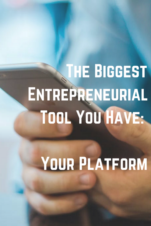 The Biggest Entrepreneurial Tool You Have – Your Platform (1).png