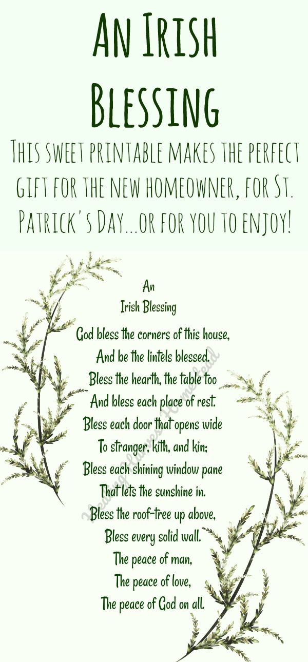 """An Irish Blessing: """"God bless the corners of this house, And be the lintels blessed....Bless the hearth, the table too; And bless each place of rest..... This Irish Blessing is the perfect printable for a gift for the new homeowner, a great decor item for your home or a friend's home, or a great St. Patrick's Day blessing!"""