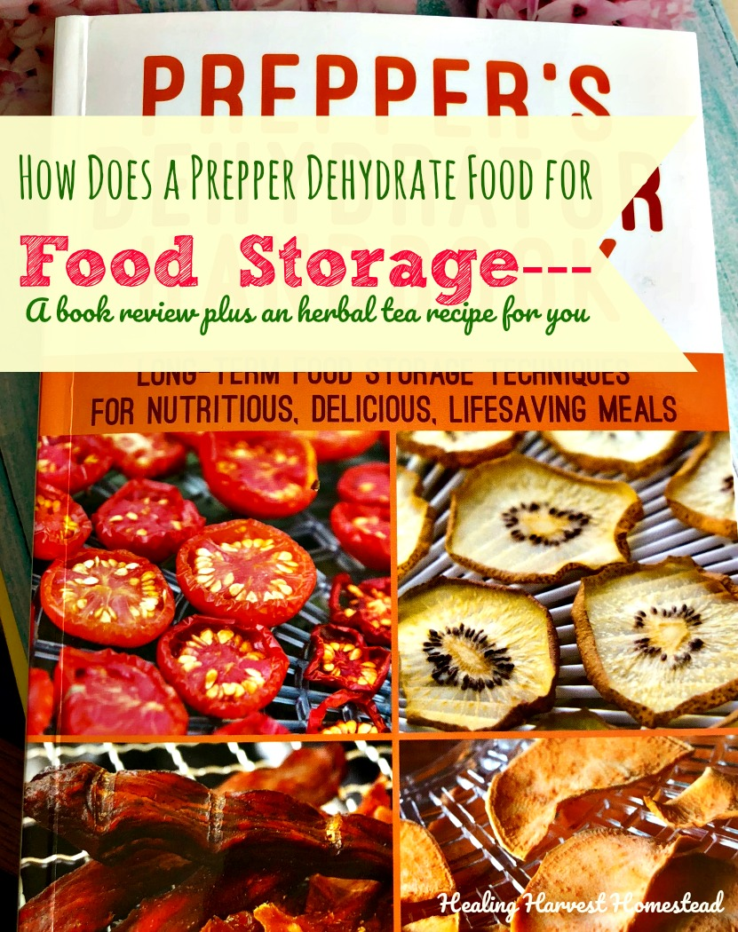How does a prepper use a dehydrator for food storage a book review how does a prepper use a dehydrator for food storage a book review and an herbal tea recipe for you home healing harvest homestead forumfinder Choice Image