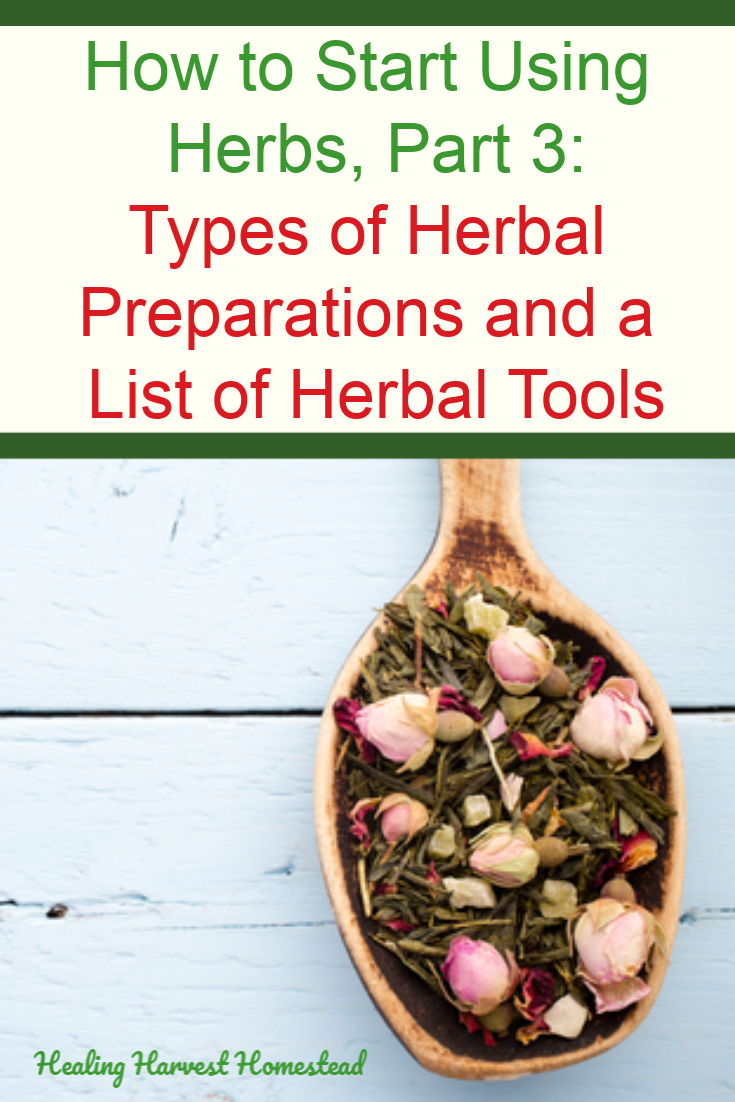 Have you been wanting to start using herbs for healing and health? Using natural remedies is often more effective and far more safe than medications. Find out how to start using herbs in this complete series of articles. This is Part 3: An Overview of Types of Herbal Preparations and Tools Herbalists Use. #howtostart #usingherbs #herbs #herbalpreparations #howtouse #formedicine #healingharvesthomestead