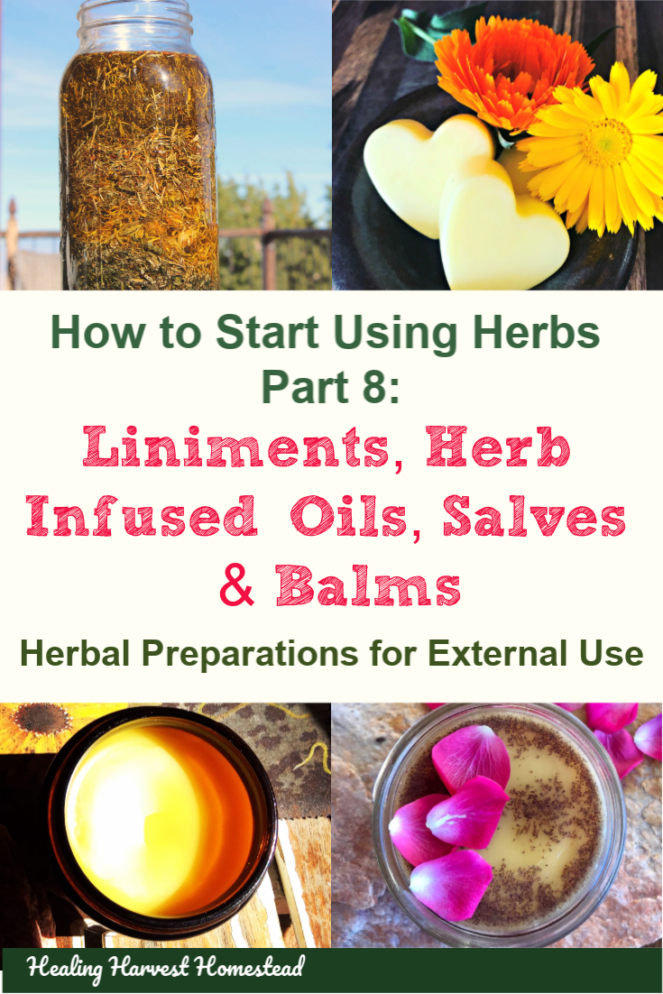 Have you wanted to start using herbs for health? You'll love this series, How to Start Using Herbs. Part 8 discusses liniments, herbal infused oils, salves, and balms for medicinal and beauty uses. Find out how to make your own herbal preparations for external use—-it's easy, fun, and what a self-reliant skill to know! #herbal #herbs #howtostart #using #external #salves #infusedoils #liniments #healingharvesthomestead