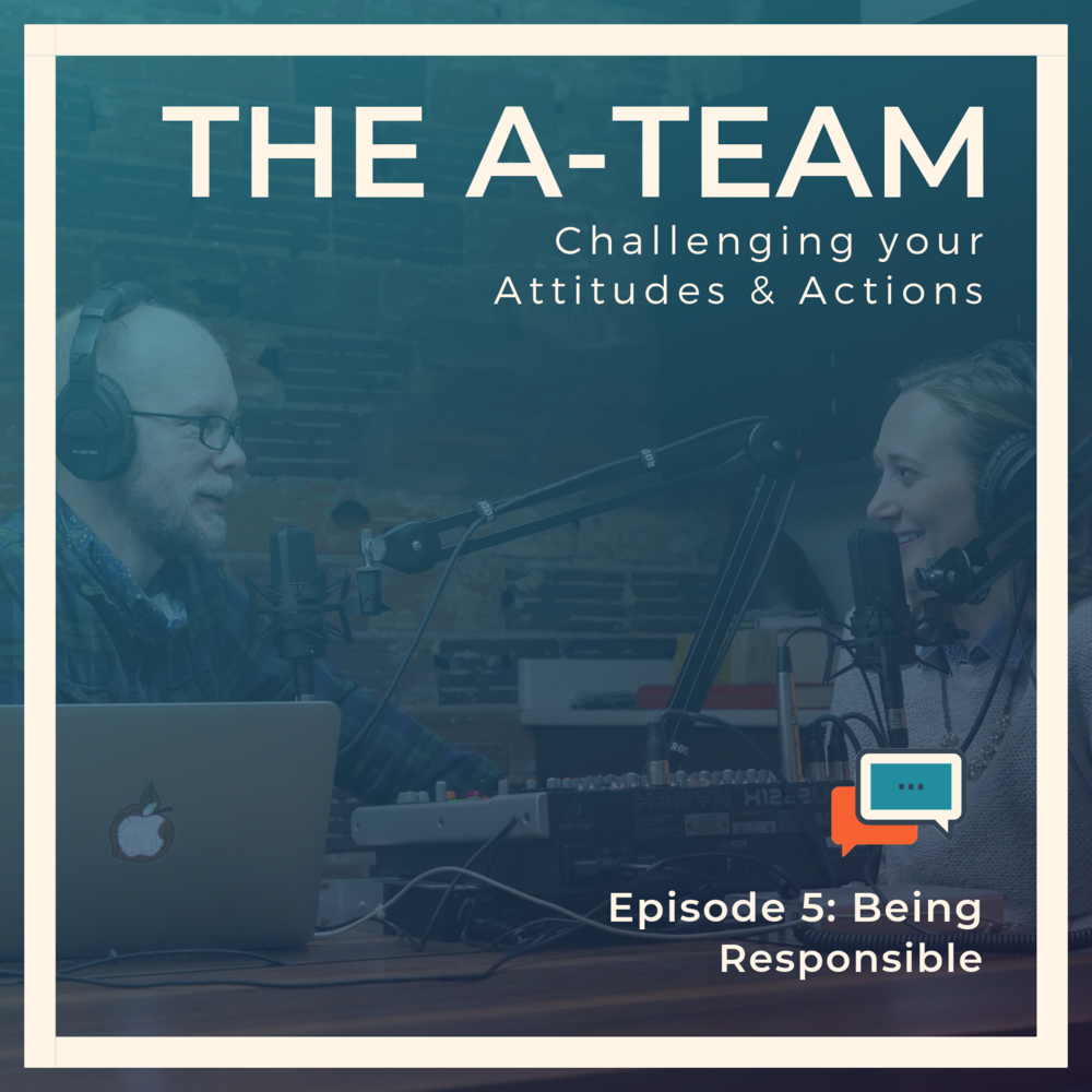 A Team Podcast Episode 5 Being Responsible