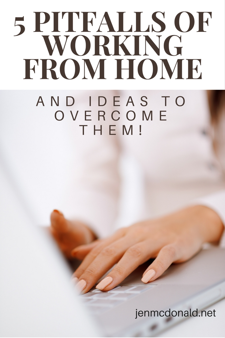 5 Pitfalls of Working from Home (and Ideas to Overcome Them!) — Jen ...