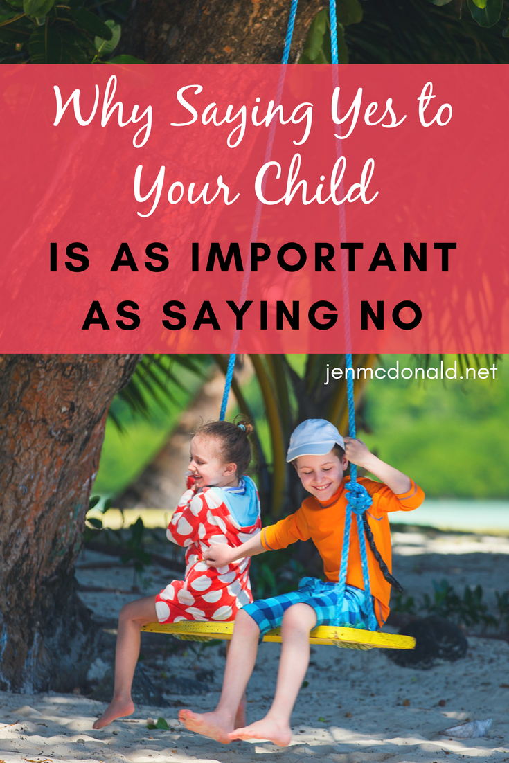 Why Saying Yes to Your Child Is as Important As Saying No