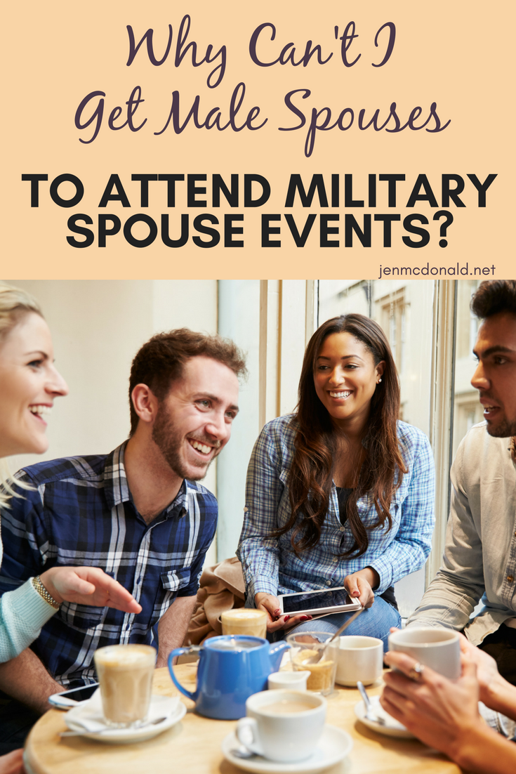 Why can't I get male spouses to attend military spouse events?