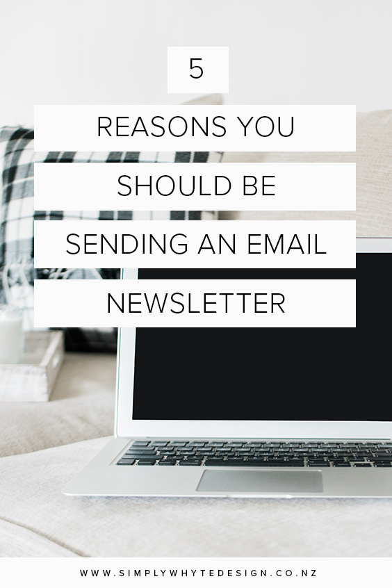 Blog - Simply Whyte Design | Auckland Brand Web Design | 5-REASONS-YOU--SHOULD-BE--SENDING-AN-EMAIL-NEWSLETTER.jpg