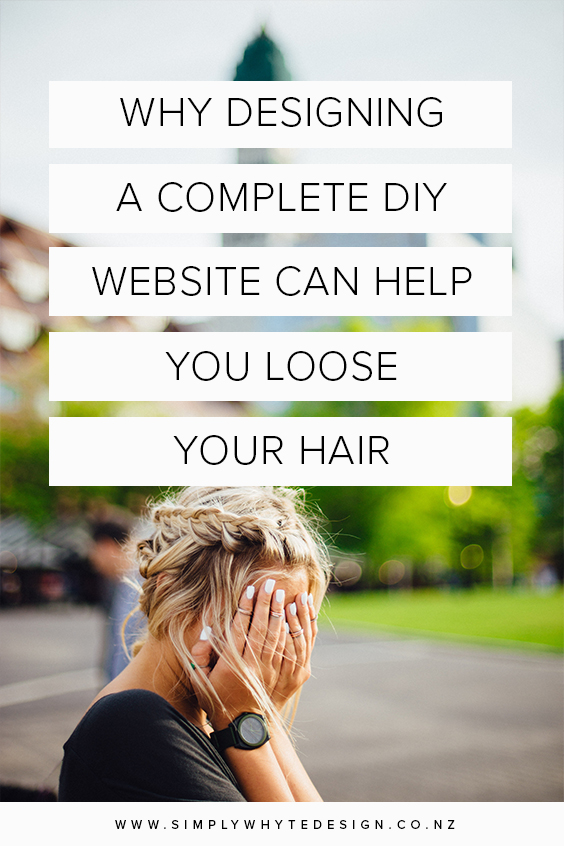 _WHY-DESIGNING--A-COMPLETE-DIY-WEBSITE-CAN-HELP--YOU-LOOSE--YOU.jpgBlog - Simply Whyte Design | Auckland Brand Web Design|why_designing_a_complete_diy_website_can_help_you_loose_your_hair