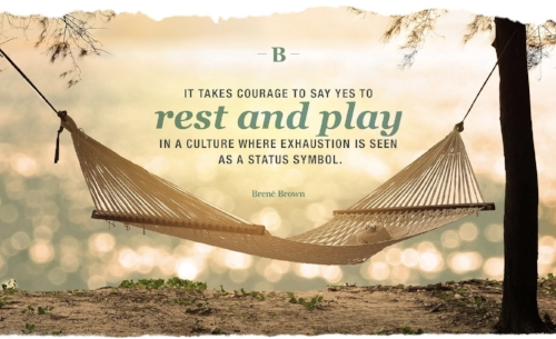 It takes courage to say yes to rest and play...