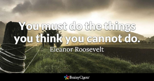 You must do the things you think you can not do.jpg