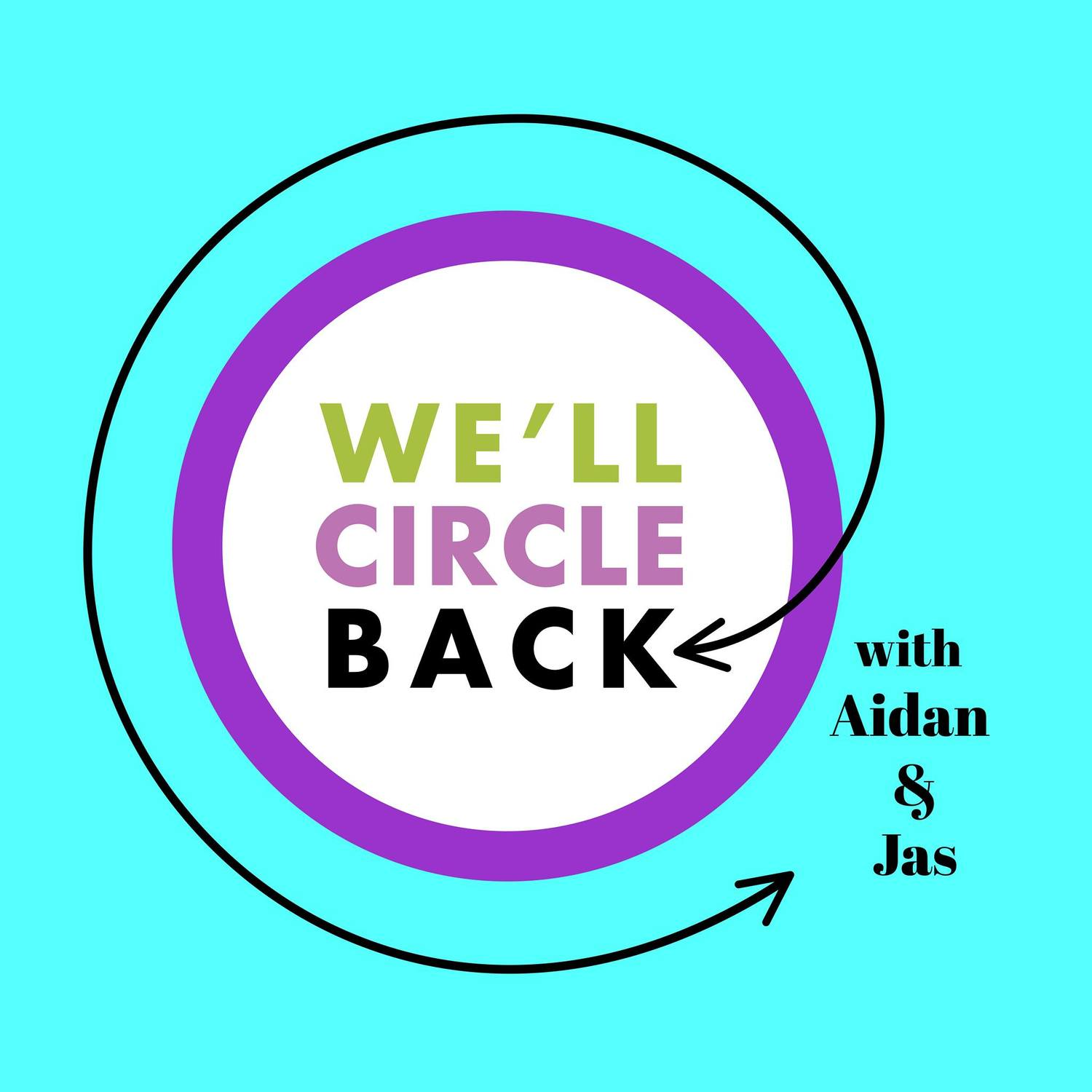 We'll Circle Back Podcast