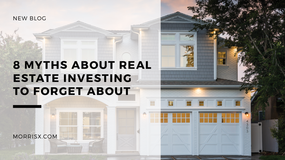 8 Myths About Real Estate Investing to Forget About