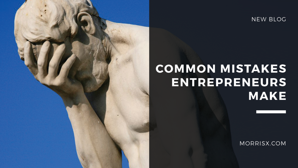 Common Mistakes Entrepreneurs Make
