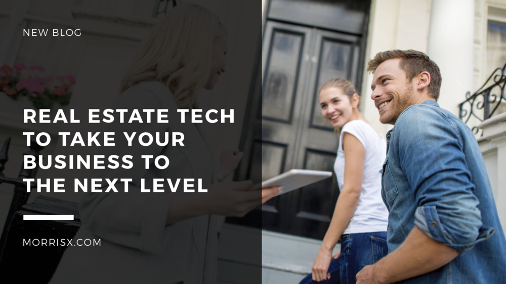 Real Estate Tech To Take Your Business To The Next Level