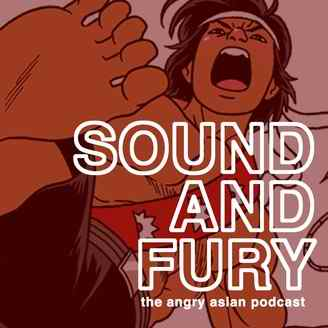 SOUND AND FURY The Angry Asian Podcast from the man behind the Angry Asian Man blog
