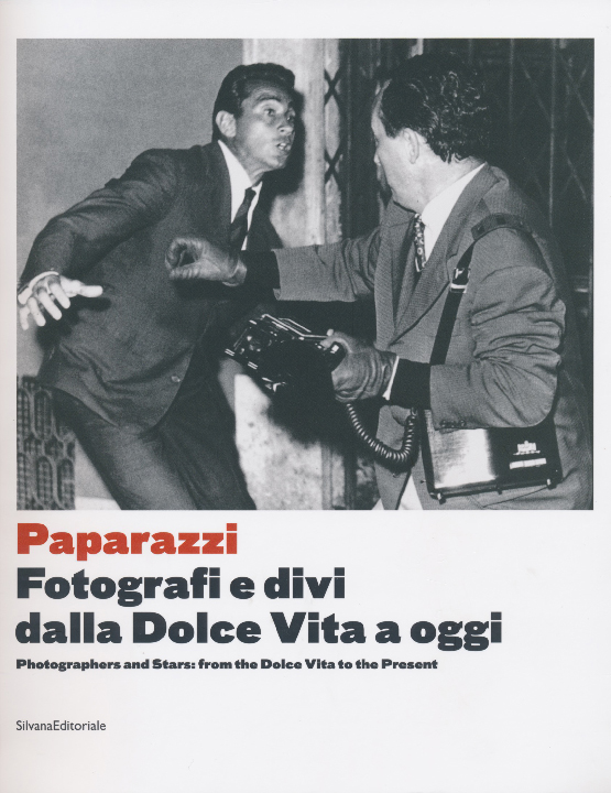 Cover to book  Paparazzi Fotografi e divi dalla Dolce Vita a Ogg i, Dilvana Editoriale, 2017