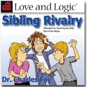 Love and Logic: Sibling Rivalry by Dr. Charles Fay
