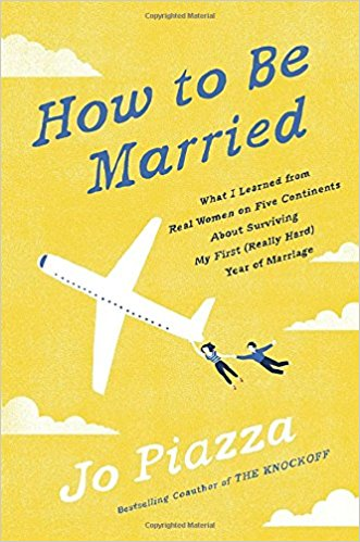 How to Be Married By Jo Piazza