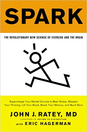 Spark: The Revolutionary New Science of Exercise and the Brain by John J. Ratey + Eric Hagerman