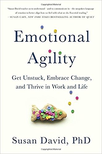 Emotional Agility: Get Unstuck, Embrace Change, and Thrive in Work and Life by Susan David