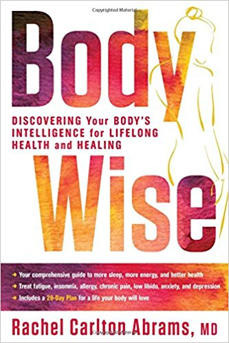 BodyWise: Discovering Your Body's Intelligence for Lifelong Health and Healing by Rachel Carlton Abrams M.D.