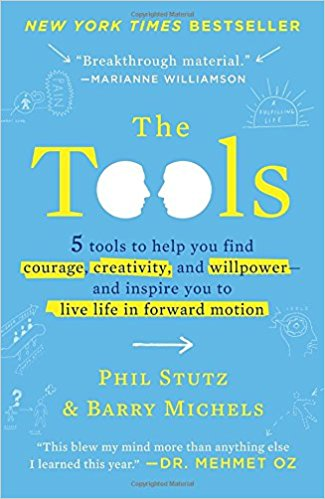 The Tools: 5 Tools to Help You Find Courage, Creativity, and Willpower--and Inspire You to Live Life in Forward Motion by Phil Stutz, Barry Michels