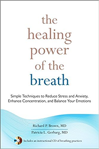 The Healing Power of the Breath: Simple Techniques to Reduce Stress and Anxiety, Enhance Concentration, and Balance Your Emotions by Richard P. Brown,‎ Patricia L. Gerbarg