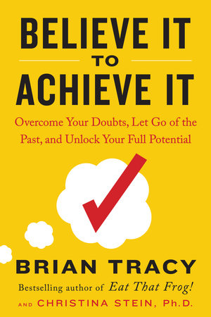 Believe it to Achieve it by Brian Tracy