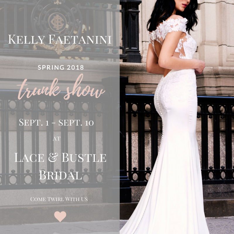 KELLY FAETANINI TRUNK SHOWAT LACE & BUSTLE BRIDAL.png
