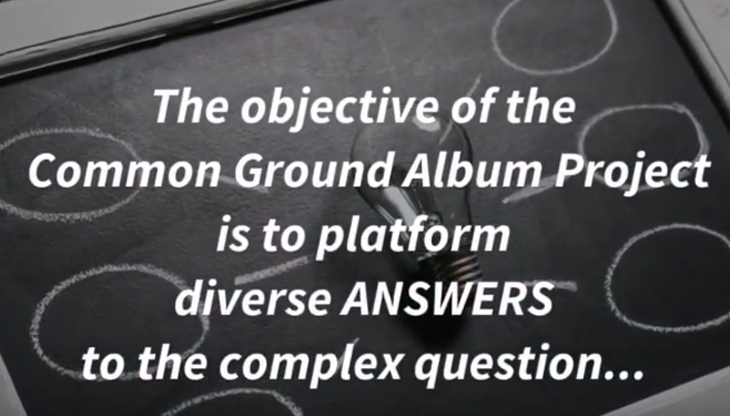 THE COMMON GROUND ALBUM PROJECT OBJECTIVE Watch this 30 second video for more information on the objective of this project.