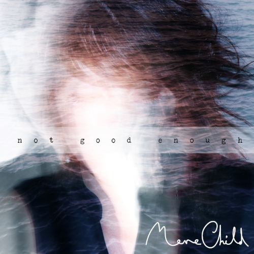 Not Good Enough  by Mere Child is OUT NOW! You can listen to it  H  ERE  and/or buy it at the usual digital stores