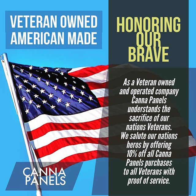 Happy Veterans Day! As a Veteran owned/ operated company Canna Panels truly understands and  appreciates the sacrifices our nations Veterans make to protect our way of life. As a small token of our thanks Canna Panels would like to extend  a 10% price reduction to all of our nations Veterans. Please inquire today for details and thank you for your service.  #cannapanels #thankyouforyourservice #veteransday #promotion #10percentoff #cannabiscommunity #growlikeapro #cannapanelsystems #420 #cultivating #gardening #horticulture #cannabis #veteransday #veterans #thankyou #gratefulnation #supportveterans #jobsforveterans #hireveterans