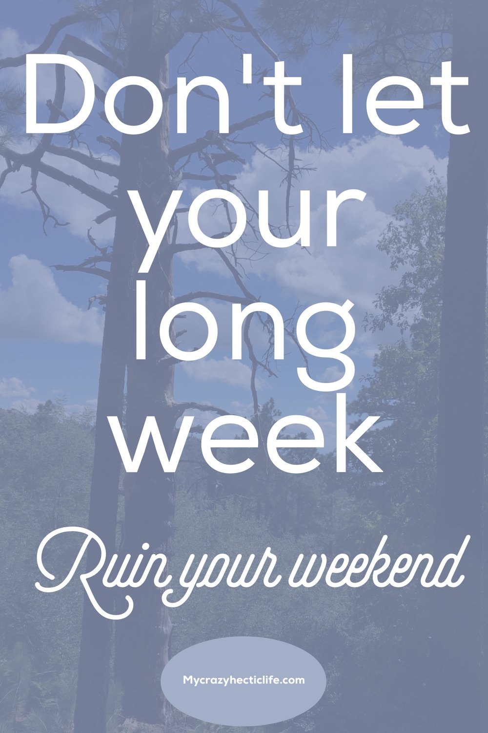 Don't let your long week ruin your weekend