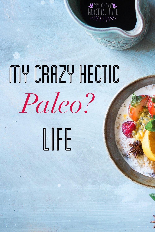 My Crazy Hectic Paleo Life