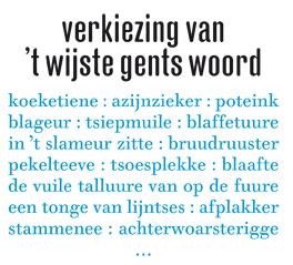 't wijste gents woord    http://www.stamgent.be/nl/activiteiten/detail/p/verkiezing-t-wijste-gents-woord