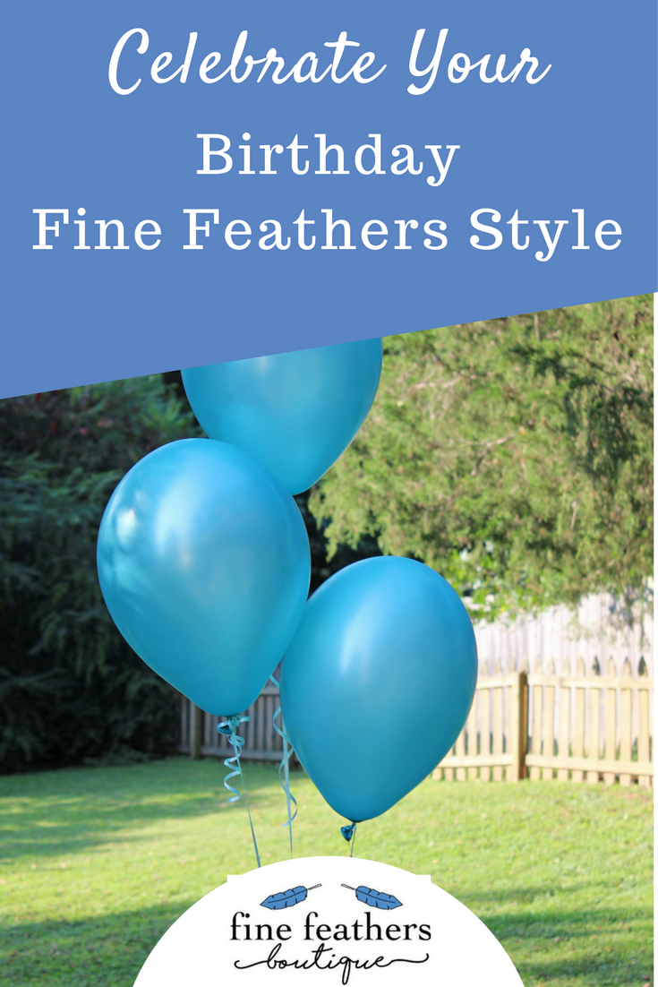Celebrate Your Birthday Fine Feathers Style