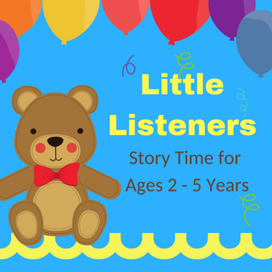 Little Listeners  Mondays, April 1 - 29   4:00 to 4:30 PM Ages 2 - 5 years old