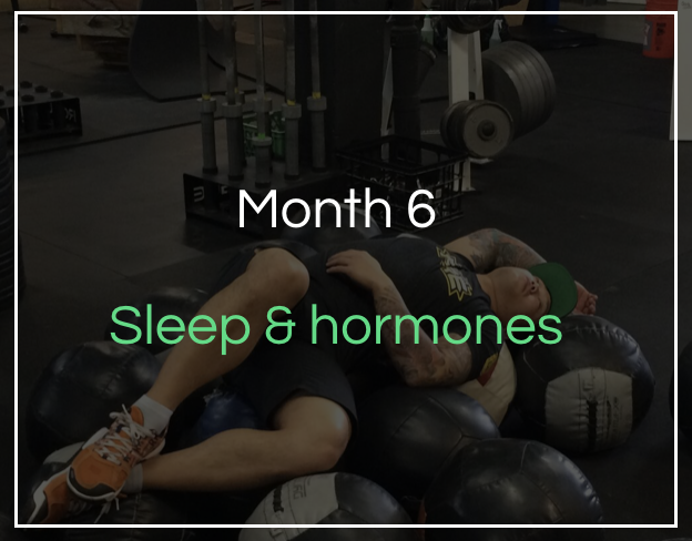 Month 6 - Sleep and hormones - How to optimise your sleep using nutrition. Learn about how CrossFit effects hormones and how to balance these.