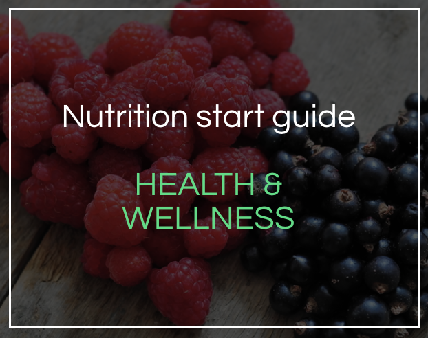 Nutrition for health and wellness start guide - Download for an overview of how to get your fat loss nutrition plan started.